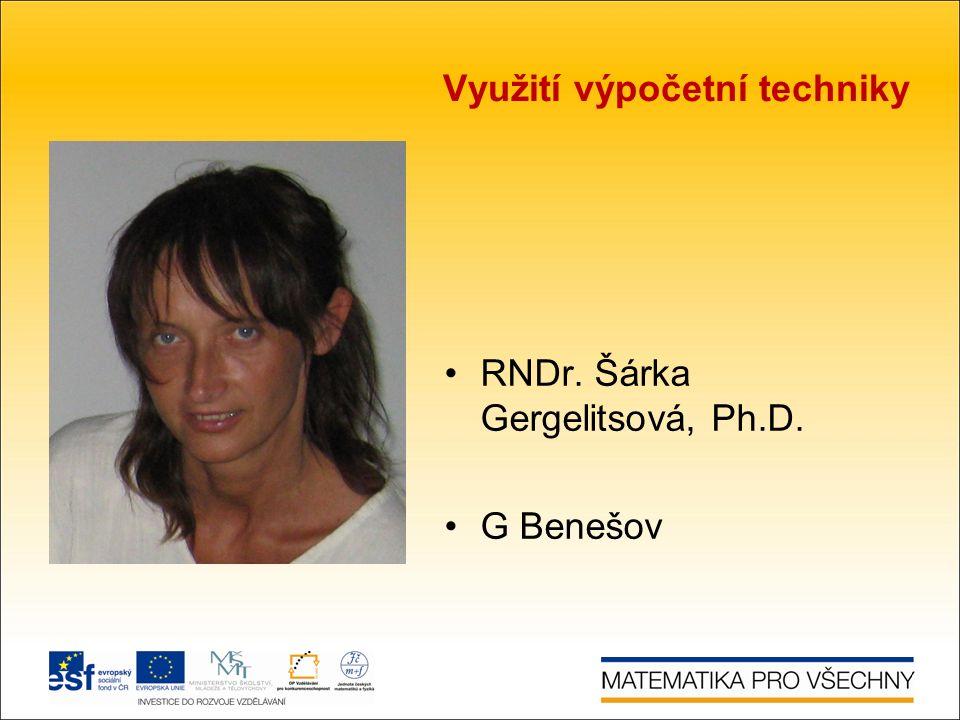 Využití výpočetní techniky RNDr. Šárka Gergelitsová, Ph.D. G Benešov