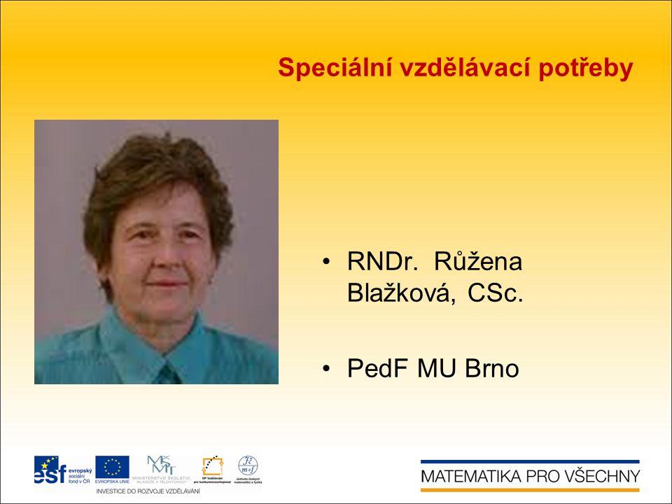 Speciální vzdělávací potřeby RNDr. Růžena Blažková, CSc. PedF MU Brno