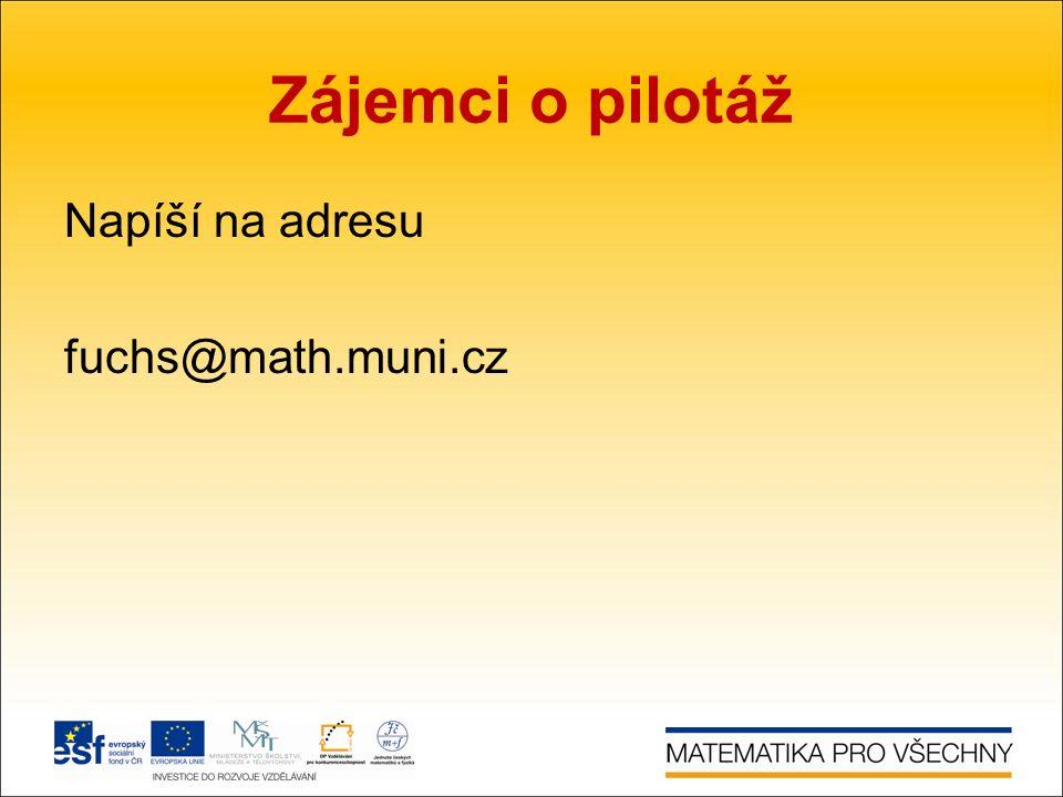 Zájemci o pilotáž Napíší na adresu fuchs@math.muni.cz
