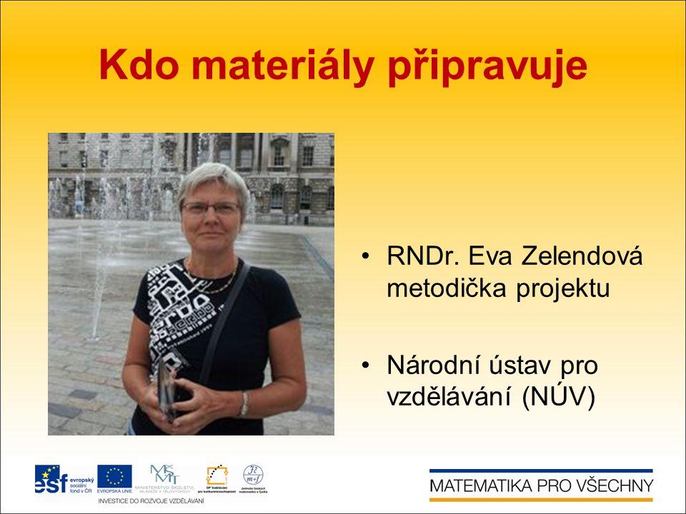 Kdo materiály připravuje RNDr. Eva Zelendová metodička projektu Národní ústav pro vzdělávání (NÚV)