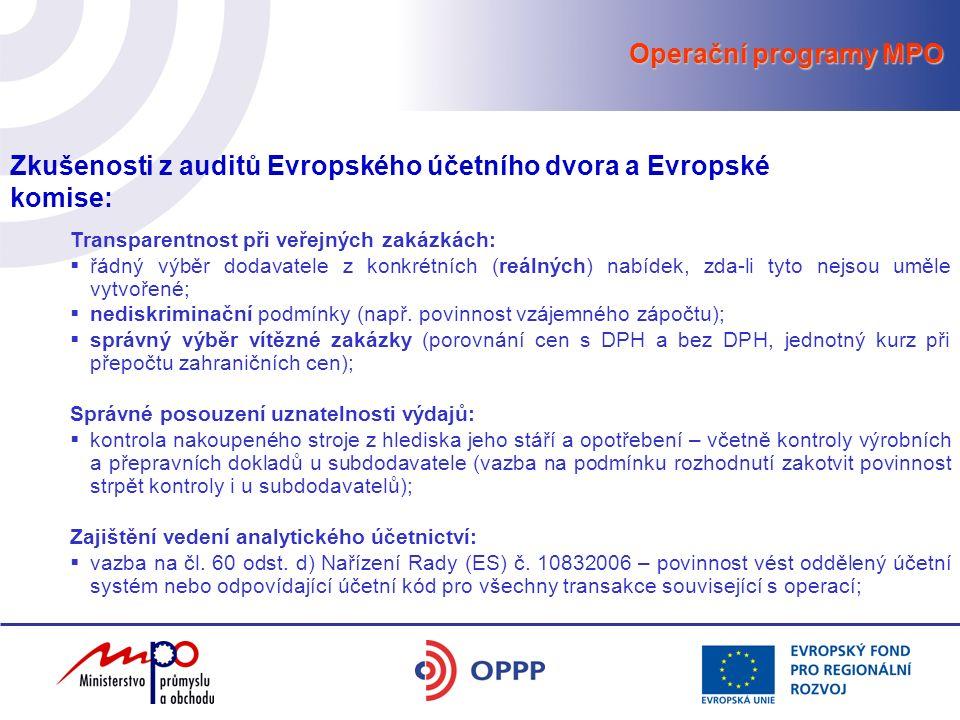 Operační programy MPO Zkušenosti z auditů Evropského účetního dvora a Evropské komise: Transparentnost při veřejných zakázkách:  řádný výběr dodavatele z konkrétních (reálných) nabídek, zda-li tyto nejsou uměle vytvořené;  nediskriminační podmínky (např.
