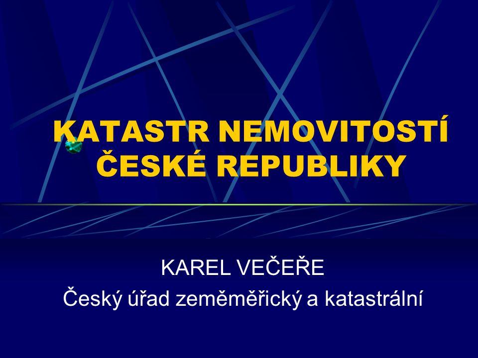 KATASTR NEMOVITOSTÍ ČESKÉ REPUBLIKY KAREL VEČEŘE Český úřad zeměměřický a katastrální