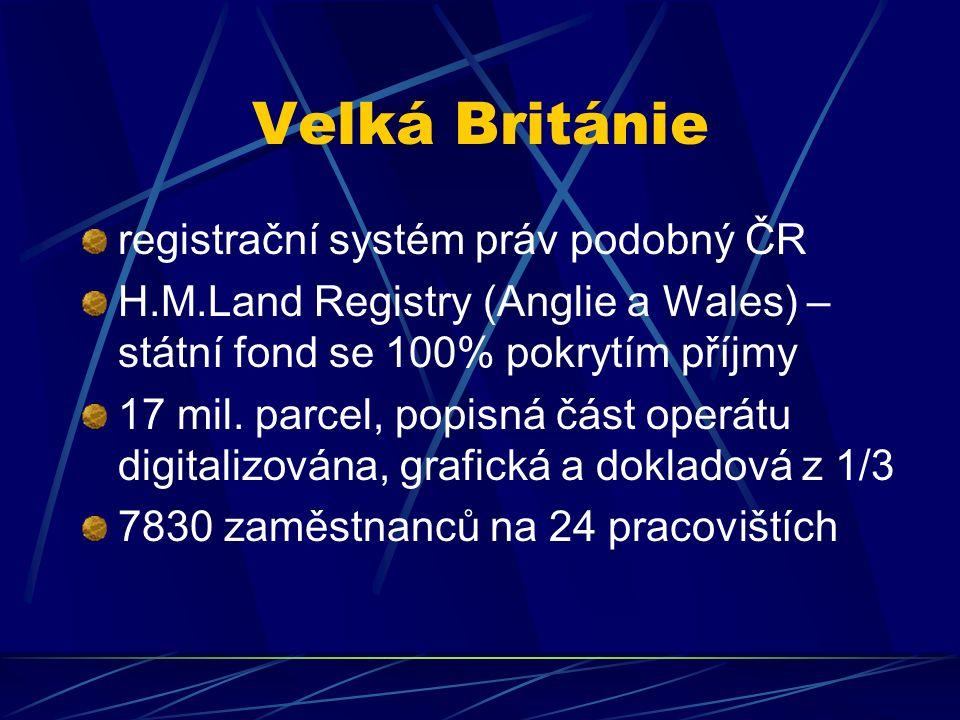 Velká Británie registrační systém práv podobný ČR H.M.Land Registry (Anglie a Wales) – státní fond se 100% pokrytím příjmy 17 mil.