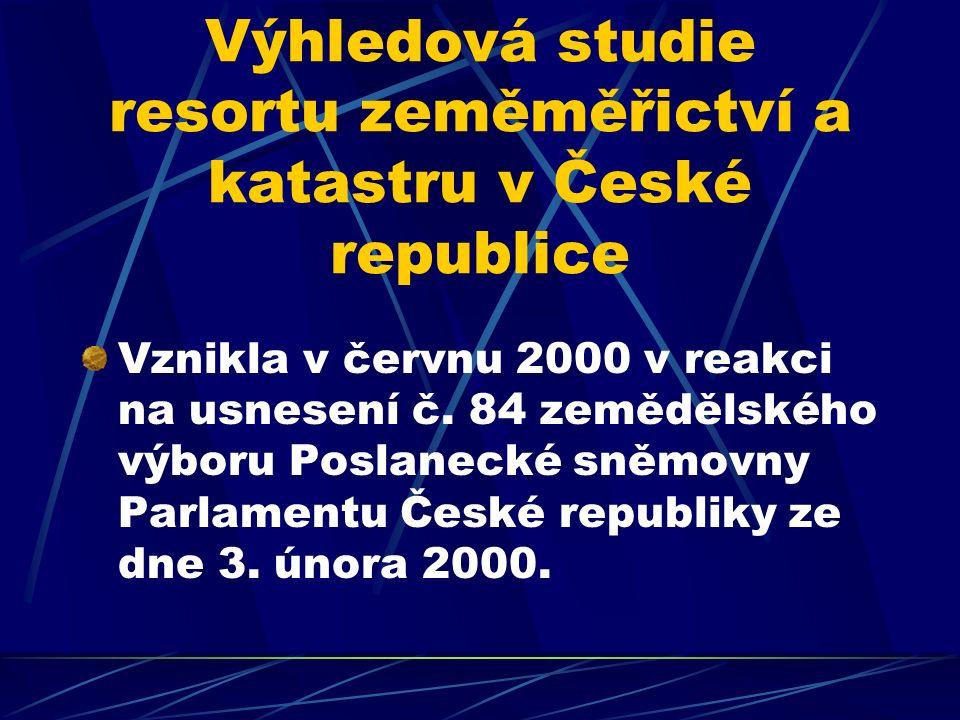 Výhledová studie resortu zeměměřictví a katastru v České republice Vznikla v červnu 2000 v reakci na usnesení č.