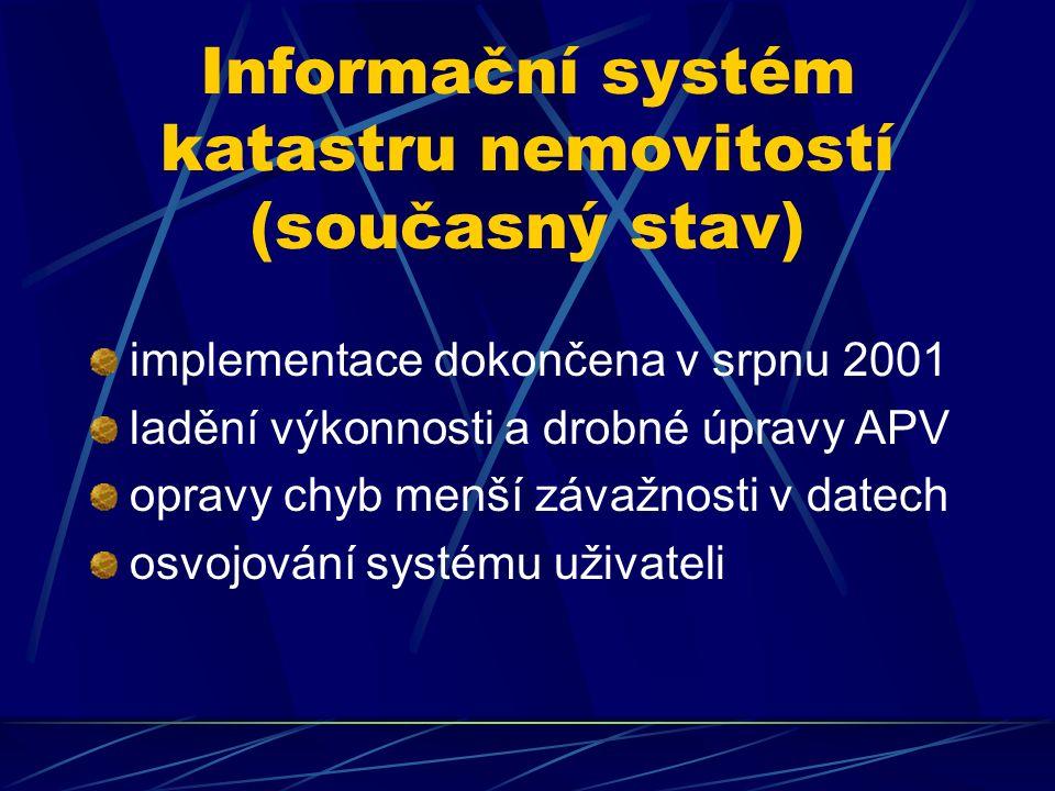 Informační systém katastru nemovitostí (současný stav) implementace dokončena v srpnu 2001 ladění výkonnosti a drobné úpravy APV opravy chyb menší závažnosti v datech osvojování systému uživateli