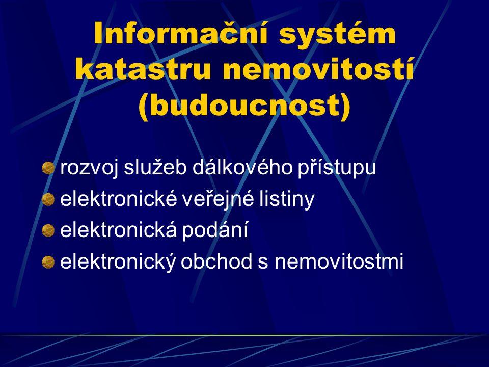 Informační systém katastru nemovitostí (budoucnost) rozvoj služeb dálkového přístupu elektronické veřejné listiny elektronická podání elektronický obchod s nemovitostmi