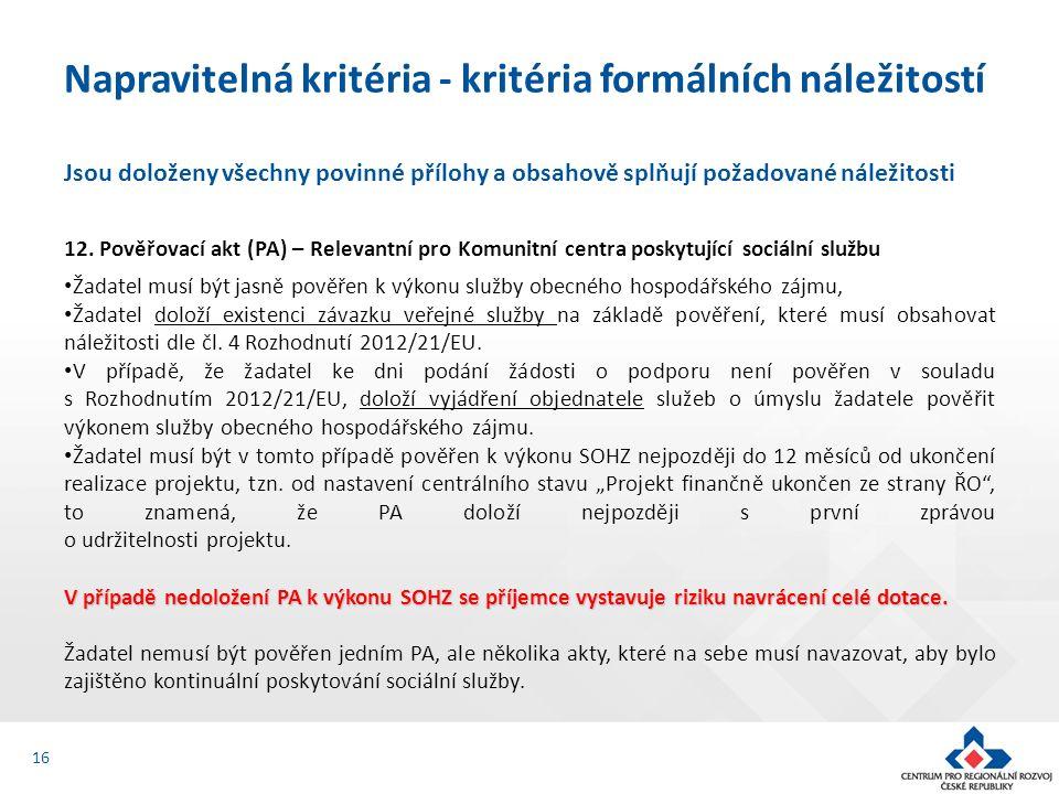 Jsou doloženy všechny povinné přílohy a obsahově splňují požadované náležitosti 12. Pověřovací akt (PA) – Relevantní pro Komunitní centra poskytující