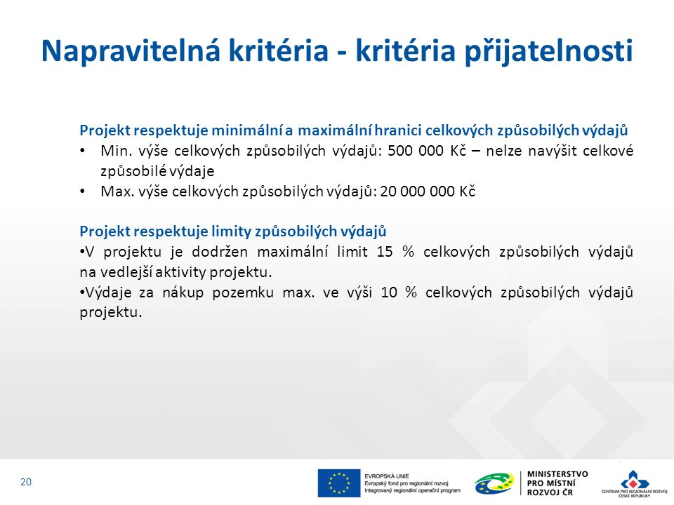 Projekt respektuje minimální a maximální hranici celkových způsobilých výdajů Min. výše celkových způsobilých výdajů: 500 000 Kč – nelze navýšit celko