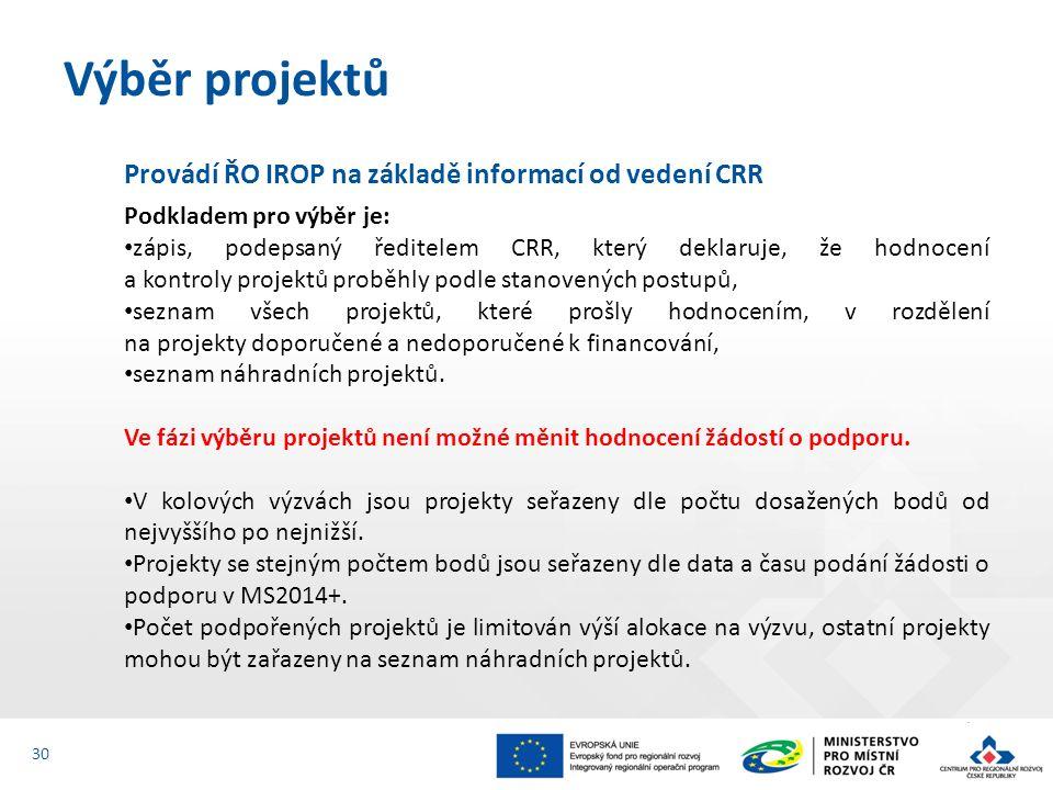 Provádí ŘO IROP na základě informací od vedení CRR Podkladem pro výběr je: zápis, podepsaný ředitelem CRR, který deklaruje, že hodnocení a kontroly projektů proběhly podle stanovených postupů, seznam všech projektů, které prošly hodnocením, v rozdělení na projekty doporučené a nedoporučené k financování, seznam náhradních projektů.