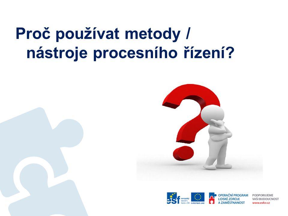 Proč používat metody / nástroje procesního řízení?