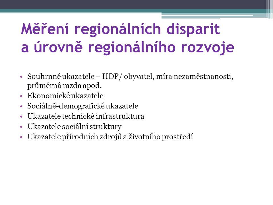 Měření regionálních disparit a úrovně regionálního rozvoje Souhrnné ukazatele – HDP/ obyvatel, míra nezaměstnanosti, průměrná mzda apod. Ekonomické uk