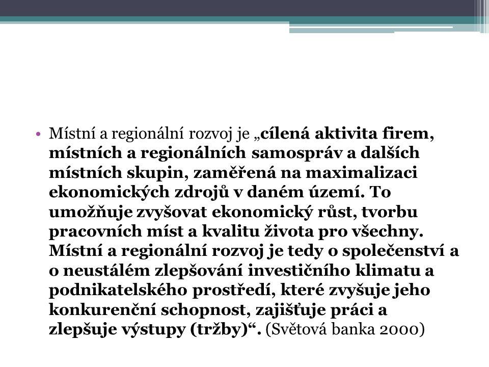 """Místní a regionální rozvoj je """"cílená aktivita firem, místních a regionálních samospráv a dalších místních skupin, zaměřená na maximalizaci ekonomických zdrojů v daném území."""