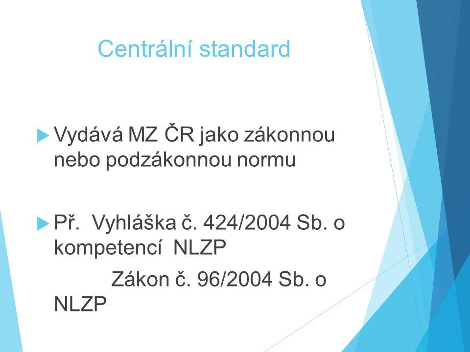 Centrální standard  Vydává MZ ČR jako zákonnou nebo podzákonnou normu  Př.