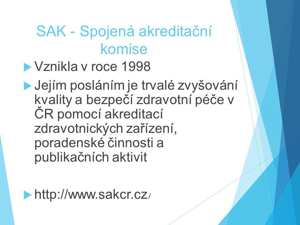 SAK - Spojená akreditační komise  Vznikla v roce 1998  Jejím posláním je trvalé zvyšování kvality a bezpečí zdravotní péče v ČR pomocí akreditací zdravotnických zařízení, poradenské činnosti a publikačních aktivit  http://www.sakcr.cz /