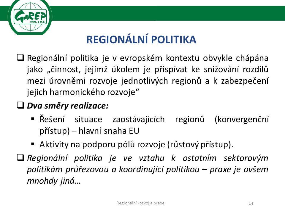 """REGIONÁLNÍ POLITIKA  Regionální politika je v evropském kontextu obvykle chápána jako """"činnost, jejímž úkolem je přispívat ke snižování rozdílů mezi úrovněmi rozvoje jednotlivých regionů a k zabezpečení jejich harmonického rozvoje  Dva směry realizace:  Řešení situace zaostávajících regionů (konvergenční přístup) – hlavní snaha EU  Aktivity na podporu pólů rozvoje (růstový přístup)."""