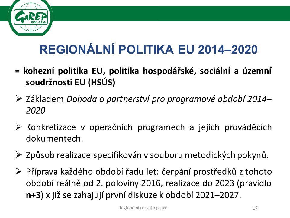 REGIONÁLNÍ POLITIKA EU 2014–2020 = kohezní politika EU, politika hospodářské, sociální a územní soudržnosti EU (HSÚS)  Základem Dohoda o partnerství pro programové období 2014– 2020  Konkretizace v operačních programech a jejich prováděcích dokumentech.
