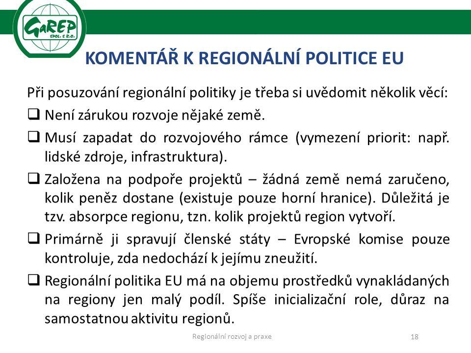 KOMENTÁŘ K REGIONÁLNÍ POLITICE EU Při posuzování regionální politiky je třeba si uvědomit několik věcí:  Není zárukou rozvoje nějaké země.