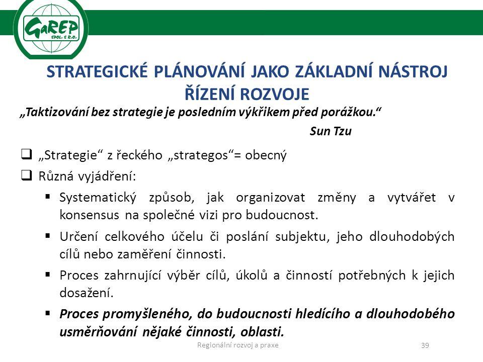 """STRATEGICKÉ PLÁNOVÁNÍ JAKO ZÁKLADNÍ NÁSTROJ ŘÍZENÍ ROZVOJE """"Taktizování bez strategie je posledním výkřikem před porážkou. Sun Tzu  """"Strategie z řeckého """"strategos = obecný  Různá vyjádření:  Systematický způsob, jak organizovat změny a vytvářet v konsensus na společné vizi pro budoucnost."""