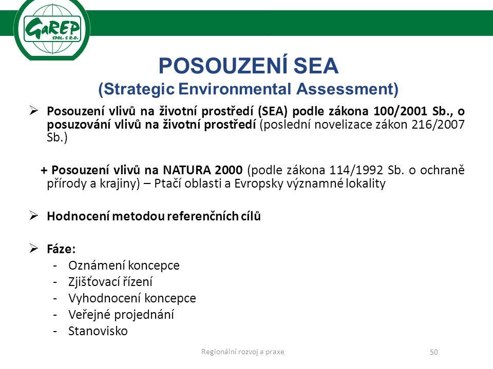 POSOUZENÍ SEA (Strategic Environmental Assessment)  Posouzení vlivů na životní prostředí (SEA) podle zákona 100/2001 Sb., o posuzování vlivů na životní prostředí (poslední novelizace zákon 216/2007 Sb.) + Posouzení vlivů na NATURA 2000 (podle zákona 114/1992 Sb.
