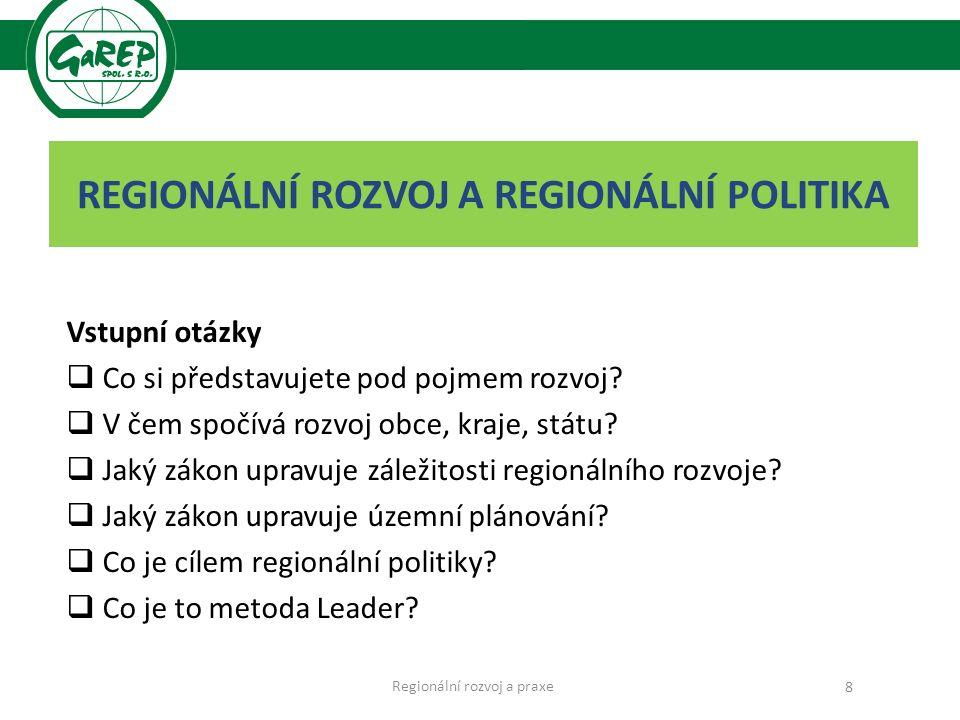 REGIONÁLNÍ ROZVOJ A REGIONÁLNÍ POLITIKA Vstupní otázky  Co si představujete pod pojmem rozvoj.