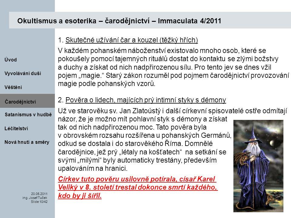Čarodějnictví Vyvolávání duší 20.05.2011 ing. Josef Tuček Slide 10/42 Úvod Léčitelství Nová hnutí a směry Věštění Satanismus v hudbě Okultismus a esot