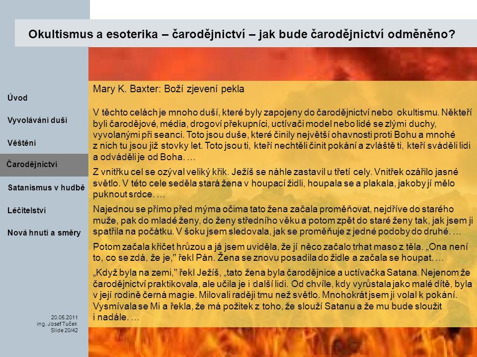 Čarodějnictví Vyvolávání duší 20.05.2011 ing. Josef Tuček Slide 20/42 Úvod Léčitelství Nová hnutí a směry Věštění Satanismus v hudbě Okultismus a esot