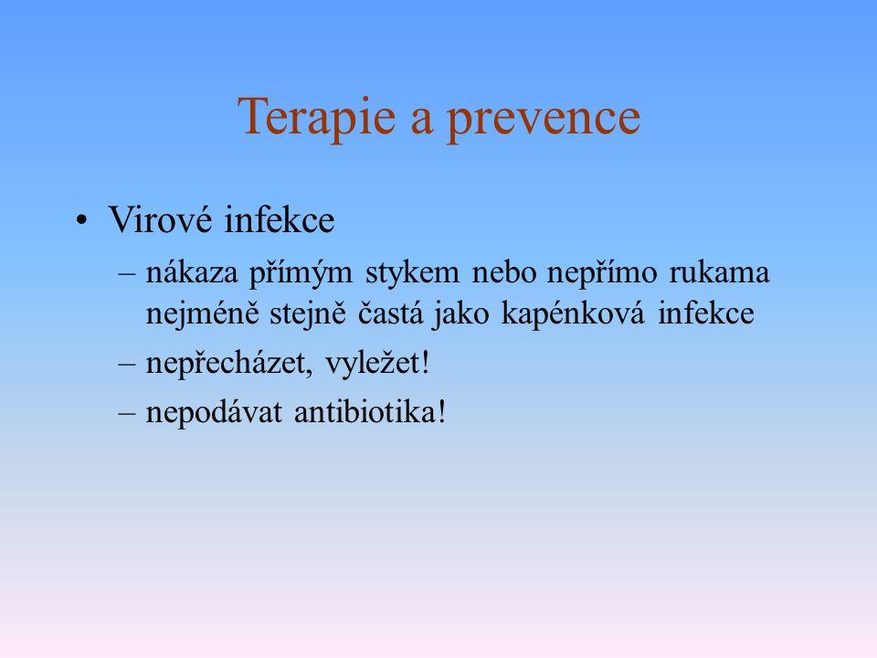 Terapie a prevence Virové infekce –nákaza přímým stykem nebo nepřímo rukama nejméně stejně častá jako kapénková infekce –nepřecházet, vyležet! –nepodá