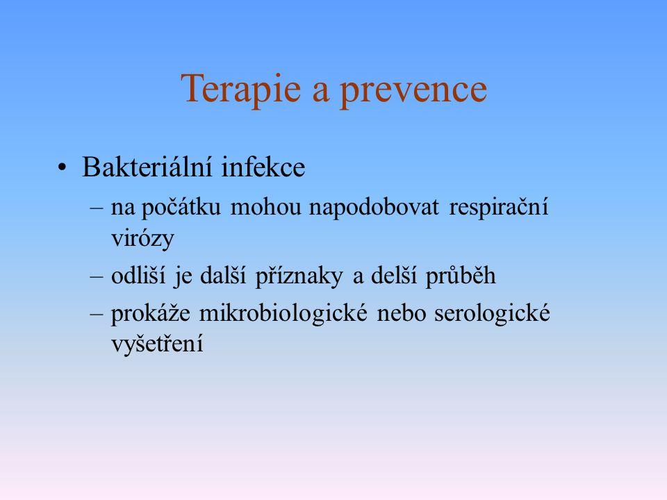Terapie a prevence Bakteriální infekce –na počátku mohou napodobovat respirační virózy –odliší je další příznaky a delší průběh –prokáže mikrobiologické nebo serologické vyšetření