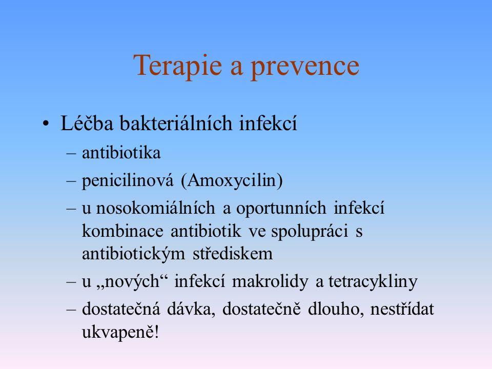 """Terapie a prevence Léčba bakteriálních infekcí –antibiotika –penicilinová (Amoxycilin) –u nosokomiálních a oportunních infekcí kombinace antibiotik ve spolupráci s antibiotickým střediskem –u """"nových infekcí makrolidy a tetracykliny –dostatečná dávka, dostatečně dlouho, nestřídat ukvapeně!"""