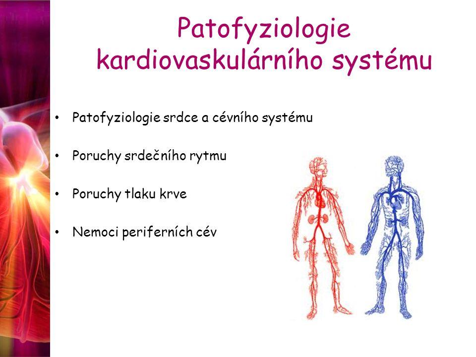 Patofyziologie kardiovaskulárního systému Patofyziologie srdce a cévního systému Poruchy srdečního rytmu Poruchy tlaku krve Nemoci periferních cév