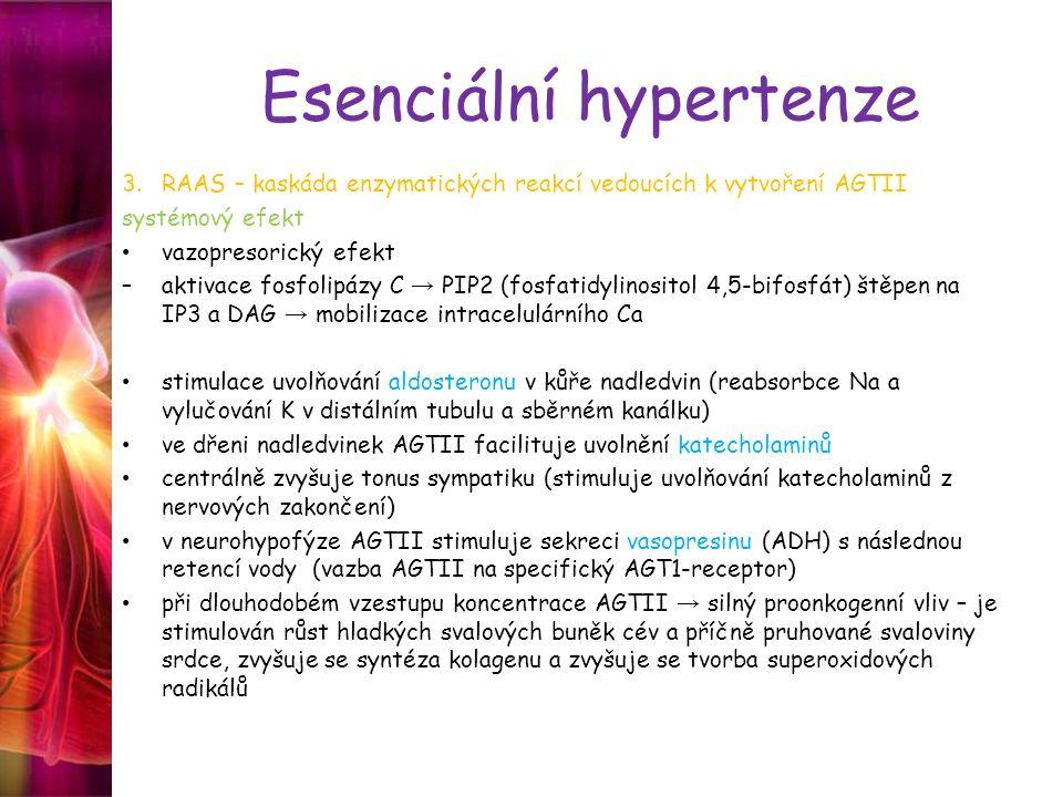 Esenciální hypertenze 3.RAAS – kaskáda enzymatických reakcí vedoucích k vytvoření AGTII systémový efekt vazopresorický efekt –aktivace fosfolipázy C →