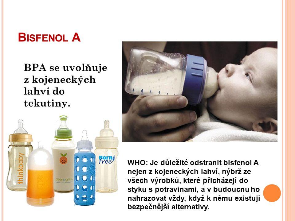 B ISFENOL A WHO: Je důležité odstranit bisfenol A nejen z kojeneckých lahví, nýbrž ze všech výrobků, které přicházejí do styku s potravinami, a v budoucnu ho nahrazovat vždy, když k němu existují bezpečnější alternativy.