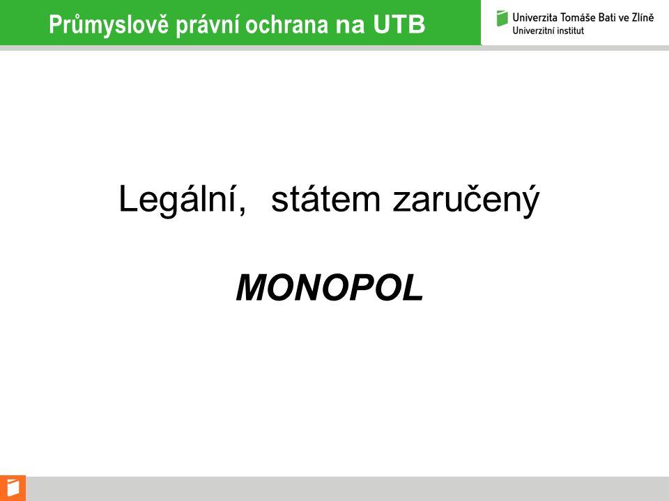 Průmyslově právní ochrana na UTB Legální, státem zaručený MONOPOL