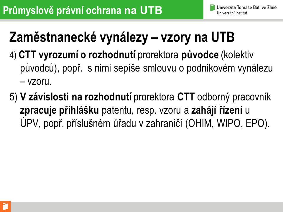 Průmyslově právní ochrana na UTB Zaměstnanecké vynálezy – vzory na UTB 4) CTT vyrozumí o rozhodnutí prorektora původce (kolektiv původců), popř. s nim