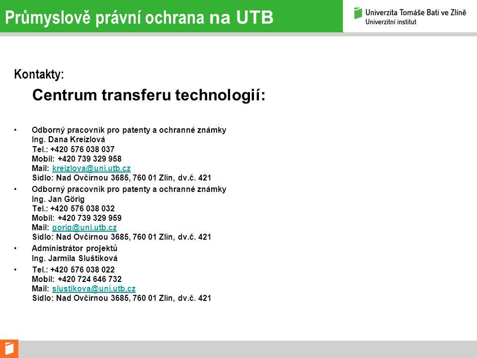 Průmyslově právní ochrana na UTB Kontakty: Centrum transferu technologií: Odborný pracovník pro patenty a ochranné známky Ing. Dana Kreizlová Tel.: +4