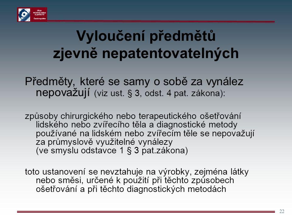 ÚŘAD PRŮMYSLOVÉHO VLASTNICTVÍ Česká republika 22 Vyloučení předmětů zjevně nepatentovatelných Předměty, které se samy o sobě za vynález nepovažují (viz ust.