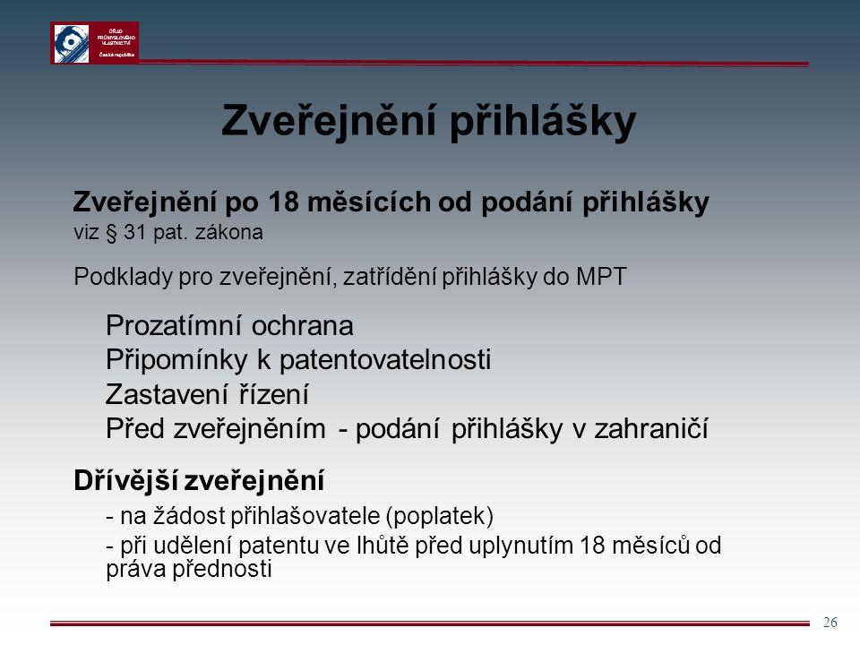 ÚŘAD PRŮMYSLOVÉHO VLASTNICTVÍ Česká republika 26 Zveřejnění přihlášky Zveřejnění po 18 měsících od podání přihlášky viz § 31 pat.