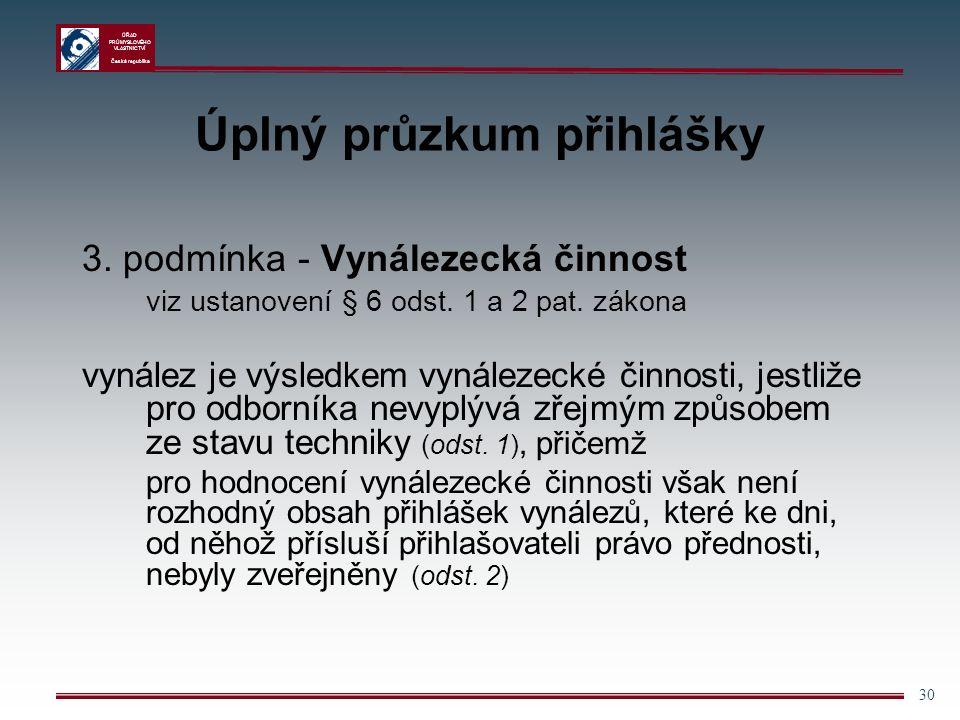 ÚŘAD PRŮMYSLOVÉHO VLASTNICTVÍ Česká republika 30 Úplný průzkum přihlášky 3.