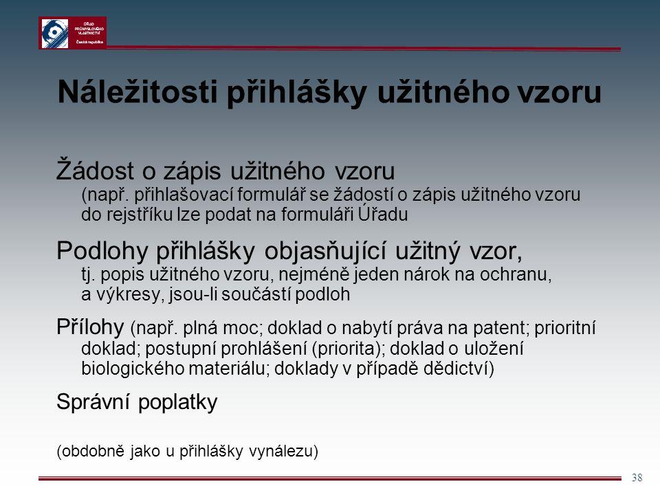ÚŘAD PRŮMYSLOVÉHO VLASTNICTVÍ Česká republika 38 Náležitosti přihlášky užitného vzoru Žádost o zápis užitného vzoru (např.