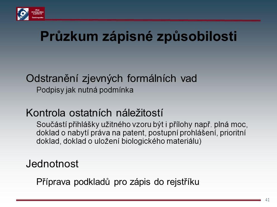 ÚŘAD PRŮMYSLOVÉHO VLASTNICTVÍ Česká republika 41 Průzkum zápisné způsobilosti Odstranění zjevných formálních vad Podpisy jak nutná podmínka Kontrola ostatních náležitostí Součástí přihlášky užitného vzoru být i přílohy např.