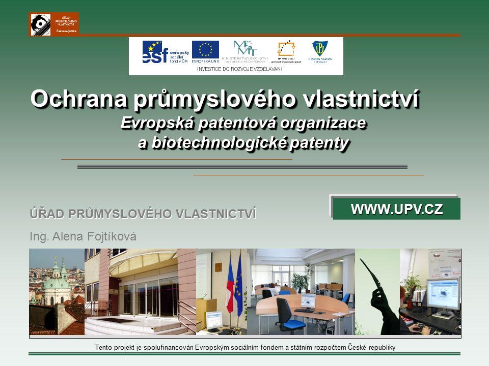 ÚŘAD PRŮMYSLOVÉHO VLASTNICTVÍ Česká republika Ochrana průmyslového vlastnictví Evropská patentová organizace a biotechnologické patenty Ochrana průmyslového vlastnictví Evropská patentová organizace a biotechnologické patenty Ing.