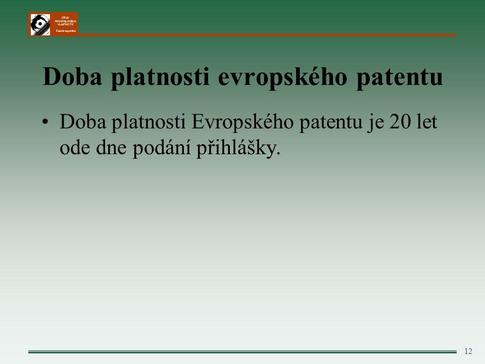 ÚŘAD PRŮMYSLOVÉHO VLASTNICTVÍ Česká republika 12 Doba platnosti evropského patentu Doba platnosti Evropského patentu je 20 let ode dne podání přihlášky.