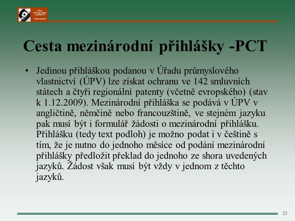 ÚŘAD PRŮMYSLOVÉHO VLASTNICTVÍ Česká republika 23 Cesta mezinárodní přihlášky -PCT Jedinou přihláškou podanou v Úřadu průmyslového vlastnictví (ÚPV) lze získat ochranu ve 142 smluvních státech a čtyři regionální patenty (včetně evropského) (stav k 1.12.2009).