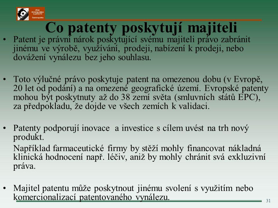 ÚŘAD PRŮMYSLOVÉHO VLASTNICTVÍ Česká republika 31 Co patenty poskytují majiteli Patent je právní nárok poskytující svému majiteli právo zabránit jinému ve výrobě, využívání, prodeji, nabízení k prodeji, nebo dovážení vynálezu bez jeho souhlasu.