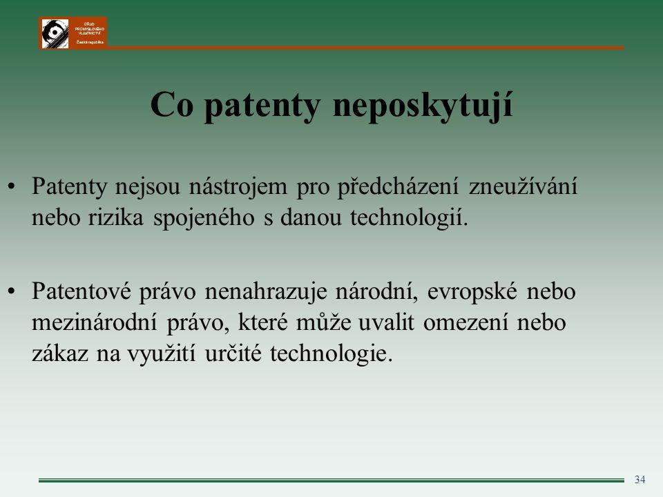 ÚŘAD PRŮMYSLOVÉHO VLASTNICTVÍ Česká republika 34 Co patenty neposkytují Patenty nejsou nástrojem pro předcházení zneužívání nebo rizika spojeného s danou technologií.