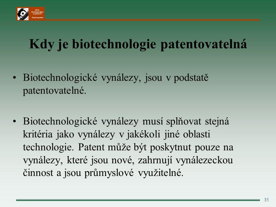 ÚŘAD PRŮMYSLOVÉHO VLASTNICTVÍ Česká republika 35 Kdy je biotechnologie patentovatelná Biotechnologické vynálezy, jsou v podstatě patentovatelné.