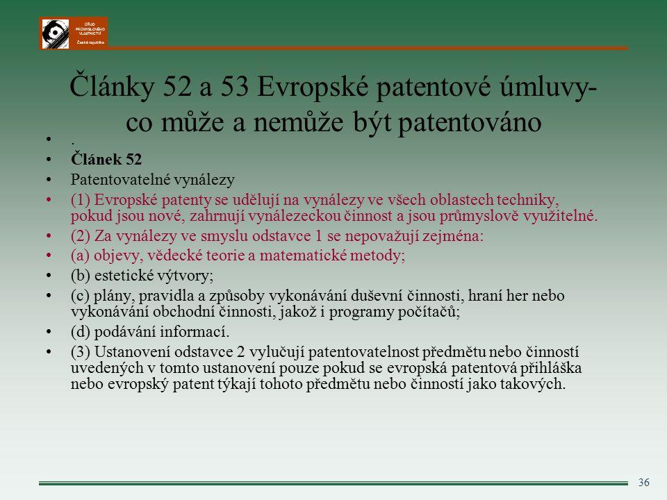 ÚŘAD PRŮMYSLOVÉHO VLASTNICTVÍ Česká republika 36 Články 52 a 53 Evropské patentové úmluvy- co může a nemůže být patentováno.