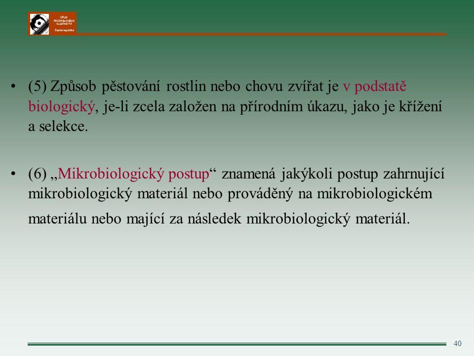 ÚŘAD PRŮMYSLOVÉHO VLASTNICTVÍ Česká republika 40 (5) Způsob pěstování rostlin nebo chovu zvířat je v podstatě biologický, je-li zcela založen na přírodním úkazu, jako je křížení a selekce.
