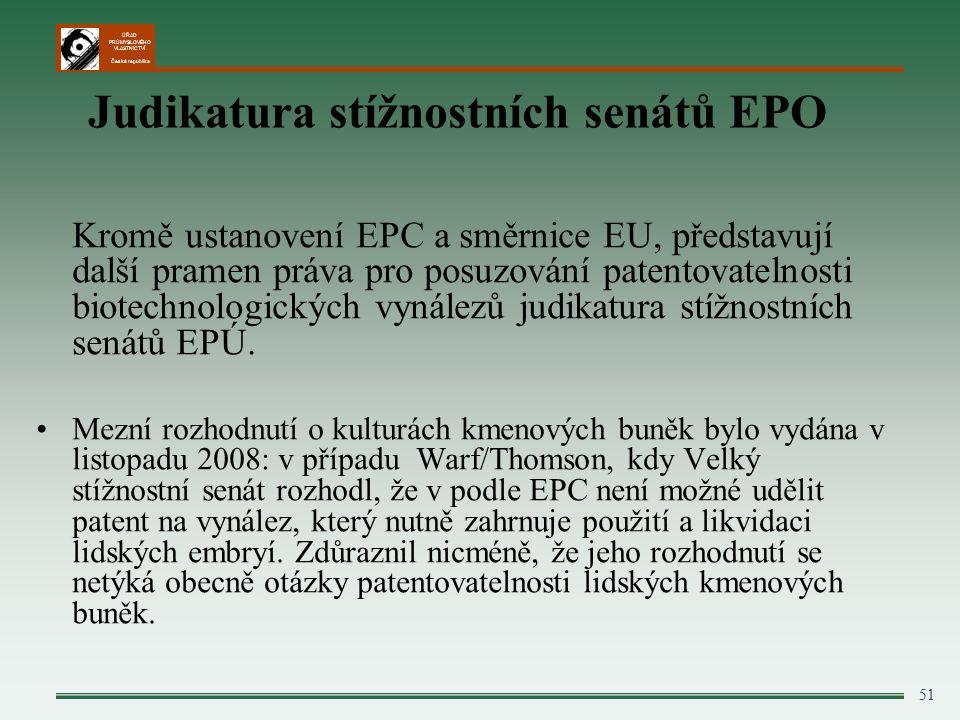 ÚŘAD PRŮMYSLOVÉHO VLASTNICTVÍ Česká republika 51 Judikatura stížnostních senátů EPO Kromě ustanovení EPC a směrnice EU, představují další pramen práva pro posuzování patentovatelnosti biotechnologických vynálezů judikatura stížnostních senátů EPÚ.