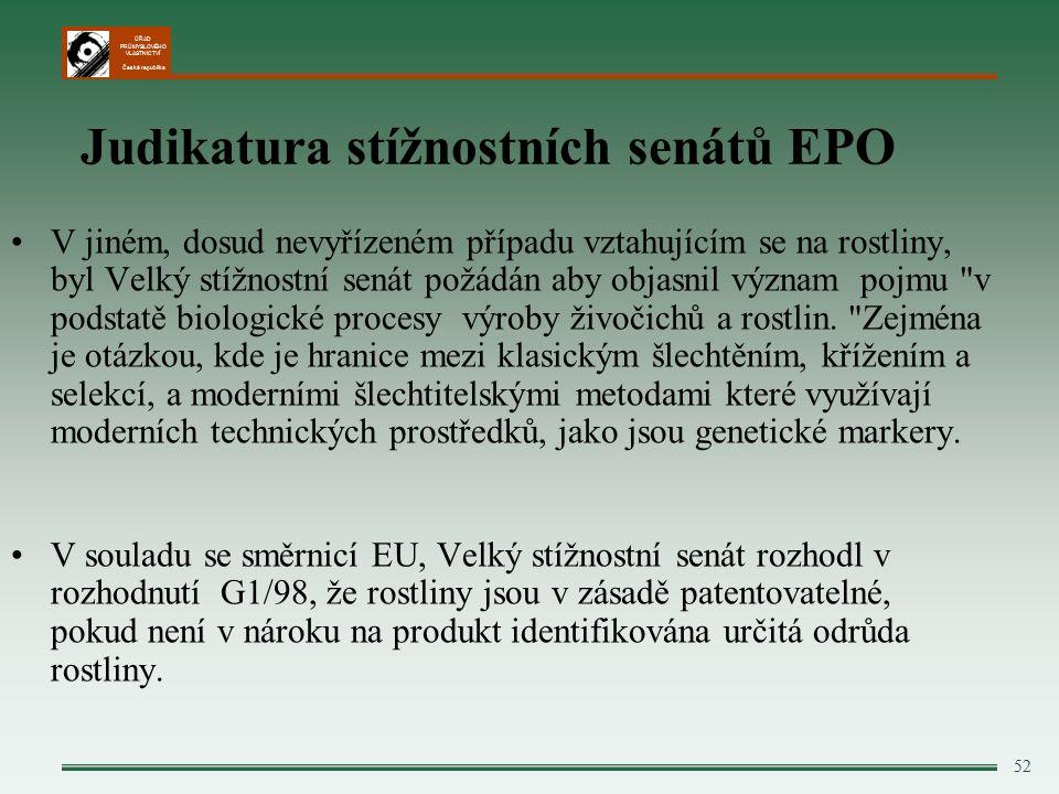 ÚŘAD PRŮMYSLOVÉHO VLASTNICTVÍ Česká republika 52 Judikatura stížnostních senátů EPO V jiném, dosud nevyřízeném případu vztahujícím se na rostliny, byl Velký stížnostní senát požádán aby objasnil význam pojmu v podstatě biologické procesy výroby živočichů a rostlin.